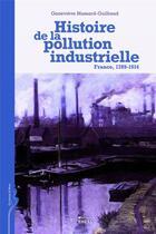 Couverture du livre « Histoire de la pollution industrielle ; France, 1789-1914 » de Genevieve Massard-Guilbaud aux éditions Ehess