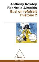 Couverture du livre « Et si on refaisait l'histoire ? » de Fabrice D' Almeida et Anthony Rowley aux éditions Odile Jacob