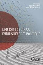 Couverture du livre « L'histoire de l'INRA, entre science et politique » de Pierre Cornu aux éditions Quae