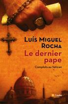 Couverture du livre « Le dernier pape » de Luis Miguel Rocha aux éditions Editions De L'aube