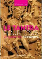 Couverture du livre « Le tantra pour tous ; le guide du néotantra » de Claire De Lys aux éditions Medicis