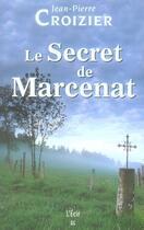 Couverture du livre « Le secret de Marcenat » de Jean-Pierre Croizier aux éditions Ecir