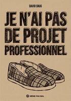 Couverture du livre « Je n'ai pas de projet professionnel » de David Snug aux éditions Meme Pas Mal