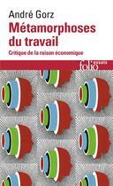 Couverture du livre « Métamorphoses du travail ; critique de la raison économique » de Andre Gorz aux éditions Gallimard