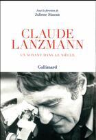 Couverture du livre « Claude Lanzmann ; un voyant dans le siècle » de Collectif Gallimard aux éditions Gallimard