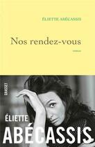 Couverture du livre « Nos rendez-vous » de Eliette Abecassis aux éditions Grasset Et Fasquelle
