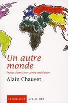 Couverture du livre « Un autre monde ; protectionnisme contre prédation » de Alain Chauvet aux éditions Lethielleux