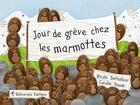 Couverture du livre « Jour de grève chez les marmotes » de Nicole Snitselaar aux éditions Balivernes