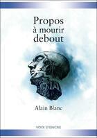 Couverture du livre « Propos à mourir debout » de Alain Blanc et Frank Wohlfahrt et Remy Jammes aux éditions Voix D'encre