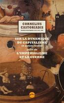 Couverture du livre « Sur la dynamique du capitalisme et autres textes ; l'impérialisme et la guerre » de Cornelius Castoriadis aux éditions Editions Du Sandre