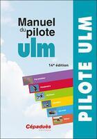 Couverture du livre « Manuel du pilote ULM (14e édition) » de Collectif aux éditions Cepadues