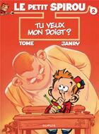 Couverture du livre « Le petit Spirou t.2 ; tu veux mon doigt ? » de Tome et Janry aux éditions Dupuis