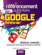 Couverture du livre « Le référencement publicitaire avec Google AdWords ; astuces, conseils : toutes les techniques d'experts certifiés (édition 2012) » de Jean-Noel Anderruthy et Regis Micheli aux éditions Books On Demand
