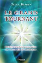 Couverture du livre « Le grand tournant ; développer la résilience communautaire en cette ère d'extrêmes » de Gregg Braden aux éditions Ariane