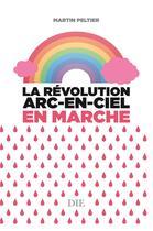 Couverture du livre « La révolution arc-en-ciel en marche » de Martin Peltier aux éditions Die