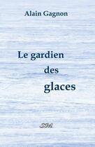 Couverture du livre « Le gardien des glaces » de Alain Gagnon aux éditions Editions Sm