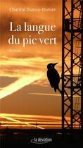 Couverture du livre « La langue du pic vert » de Chantal Dupuy-Dunier aux éditions La Deviation