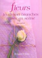 Couverture du livre « Fleurs Feuilles Et Branches ; Mises En Scene » de Jane Packer aux éditions Dessain Et Tolra