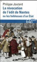 Couverture du livre « La révocation de l'édit de Nantes ou les faiblesses d'un Etat » de Philippe Joutard aux éditions Gallimard