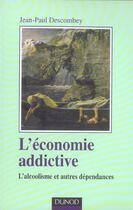 Couverture du livre « L'economie addictive - l'alcoolisme et autres dependances » de Jean-Paul Descombey aux éditions Dunod