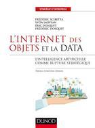 Couverture du livre « L'internet des objets et la data ; l'intelligence artificielle comme rupture stratégique » de Frederic Dosquet et Yvon Moysan et Eric Dosquet et Frederic Scibetta aux éditions Dunod