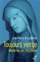 Couverture du livre « Toujours vierge ; Marie en ses mystères » de Jean Pierre Brice Olivier aux éditions Cerf