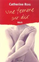 Couverture du livre « Une femme sur dix » de Catherine Roig aux éditions Plon