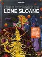 Couverture du livre « Lone Sloane ; les 6 voyages de lone Sloane (édition 2012) » de Philippe Druillet aux éditions Drugstore
