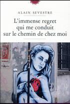 Couverture du livre « L'immense regret qui me conduit sur le chemin de chez moi » de Alain Sevestre aux éditions Phebus
