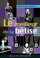 Couverture du livre « Le meilleur de la bêtise » de Sebastien Bailly aux éditions Mille Et Une Nuits