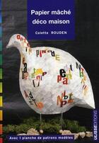 Couverture du livre « Le papier mâché déco maison » de Colette Rouden aux éditions Ulisse