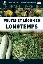Couverture du livre « Le grand livre des fruits et légumes longtemps » de Didier Vincenot et Michel Roux-Cuvelier aux éditions Orphie