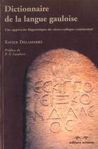 Couverture du livre « Dictionnaire de la langue gauloise 2e ed » de Xavier Delamarre aux éditions Errance