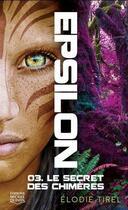 Couverture du livre « Epsilon T.3 ; le secret des chimères » de Elodie Tirel aux éditions Michel Quintin