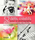 Couverture du livre « 52 défis créatifs pour le photographe ; le cahier d'excercices de Composez, réglez, déclenchez ! (édition 2017) » de Anne-Laure Jacquart aux éditions Eyrolles