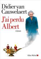 Couverture du livre « J'ai perdu Albert » de Didier Van Cauwelaert aux éditions Albin Michel