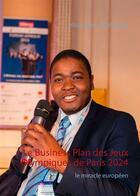 Couverture du livre « Le business plan des Jeux Olympiques de Paris 2024 ; le miracle européen » de Hilaire Boris Bounsana aux éditions Books On Demand