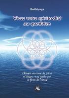 Couverture du livre « Vivez votre spiritualité au quotidien » de Bodhiyuga aux éditions Interkeltia