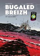 Couverture du livre « Bugaled Breizh ; 37 secondes » de Pascal Bresson et Le Saec et Erwan aux éditions Locus Solus