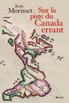 Couverture du livre « Sur la piste du Canada errant » de Jean Morisset aux éditions Boreal