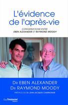 Couverture du livre « L'évidence de l'après-vie » de Eben Alexander et Raymond Moody aux éditions Guy Trédaniel