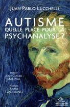 Couverture du livre « Autisme ; quelle place pour la psychanalyse ? » de Jean-Claude Maleval et Juan Pablo Lucchelli et Francois Ansermet aux éditions Michele