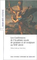 Couverture du livre « Les conférences de l'academie royale de peinture et de sculpture au XVII siècle » de Alain Merot aux éditions Paris-musees