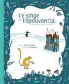 Couverture du livre « Le singe et l'épouvantail » de Pierre Senges et Albertine aux éditions La Joie De Lire