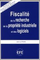 Couverture du livre « Fiscalité de la recherche, de la propriété industrielle et des logiciels (5e édition) » de Jean-Luc Pierre aux éditions Efe