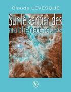 Couverture du livre « Sur le sentiers des mathématiques » de Claude Levesque aux éditions Loze Dion