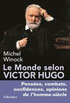 Couverture du livre « Le monde selon Victor Hugo » de Michel Winock aux éditions Tallandier