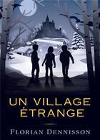 Couverture du livre « Un village étrange » de Florian Dennisson aux éditions Bookelis