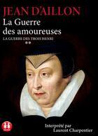 Couverture du livre « La guerre des amoureuses » de Jean D' Aillon aux éditions Sixtrid