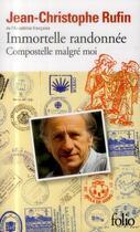Couverture du livre « Immortelle randonnée ; Compostelle malgré moi » de Jean-Christophe Rufin aux éditions Gallimard